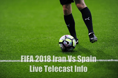 FIFA 2018 Iran Vs Spain Live Telecast Info