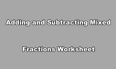 Adding and Subtracting Mixed Fractions Worksheet.