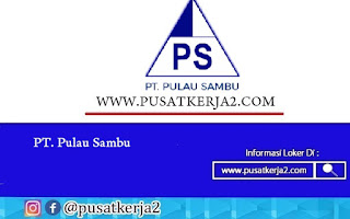 Loker SMA SMK D3 S1 Juli 2020 PT Pulau Sambu (Sambu Group)