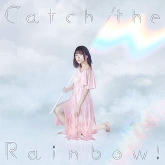 [Lirik+Terjemahan] Inori Minase - Catch the Rainbow! (Menangkap Pelangi!)