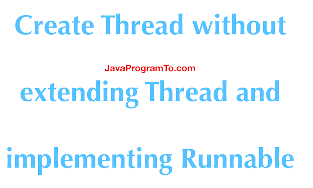 Create Thread without extending Thread and implementing Runnable
