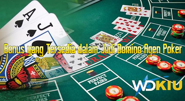 Bonus yang Tersedia dalam Judi Domino Agen Poker