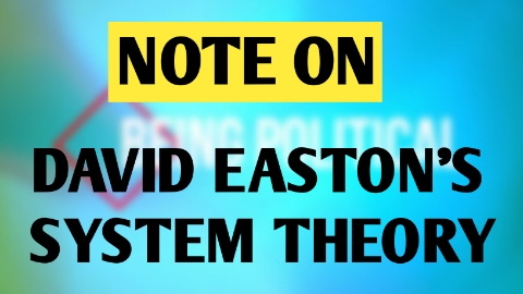 David Easton's System Theory    Political System   System Analysis   Input Output Model