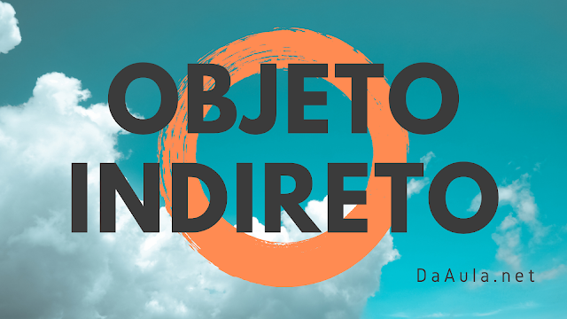 Língua Portuguesa: O que é Objeto Indireto