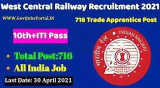 West Central Railway Apprentice vacancy 2021 - Govt Jobs for 716 Apprentices