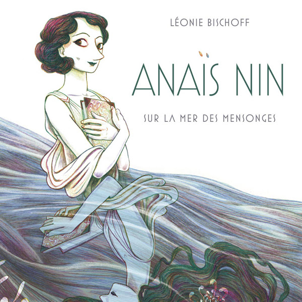 Anaïs Nin sur la mer des mensonges -   Léonie Bischoff ❤