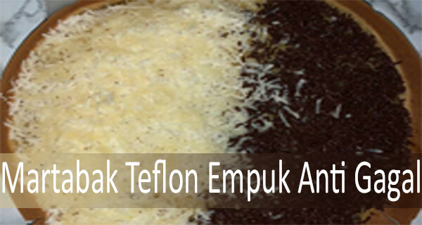 Martabak Teflon Empuk Anti Gagal