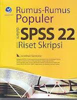 Judul Buku : RUMUS-RUMUS POPULER Dalam SPSS 22 Untuk Riset Skripsi
