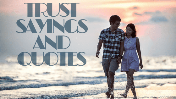 Trust Sayings and Quotes to help you keep it at the forefront of everything you do. Here comes the Sweetest of it all you have been waiting for. So just enjoy them and make sure you comment at the end of it all.