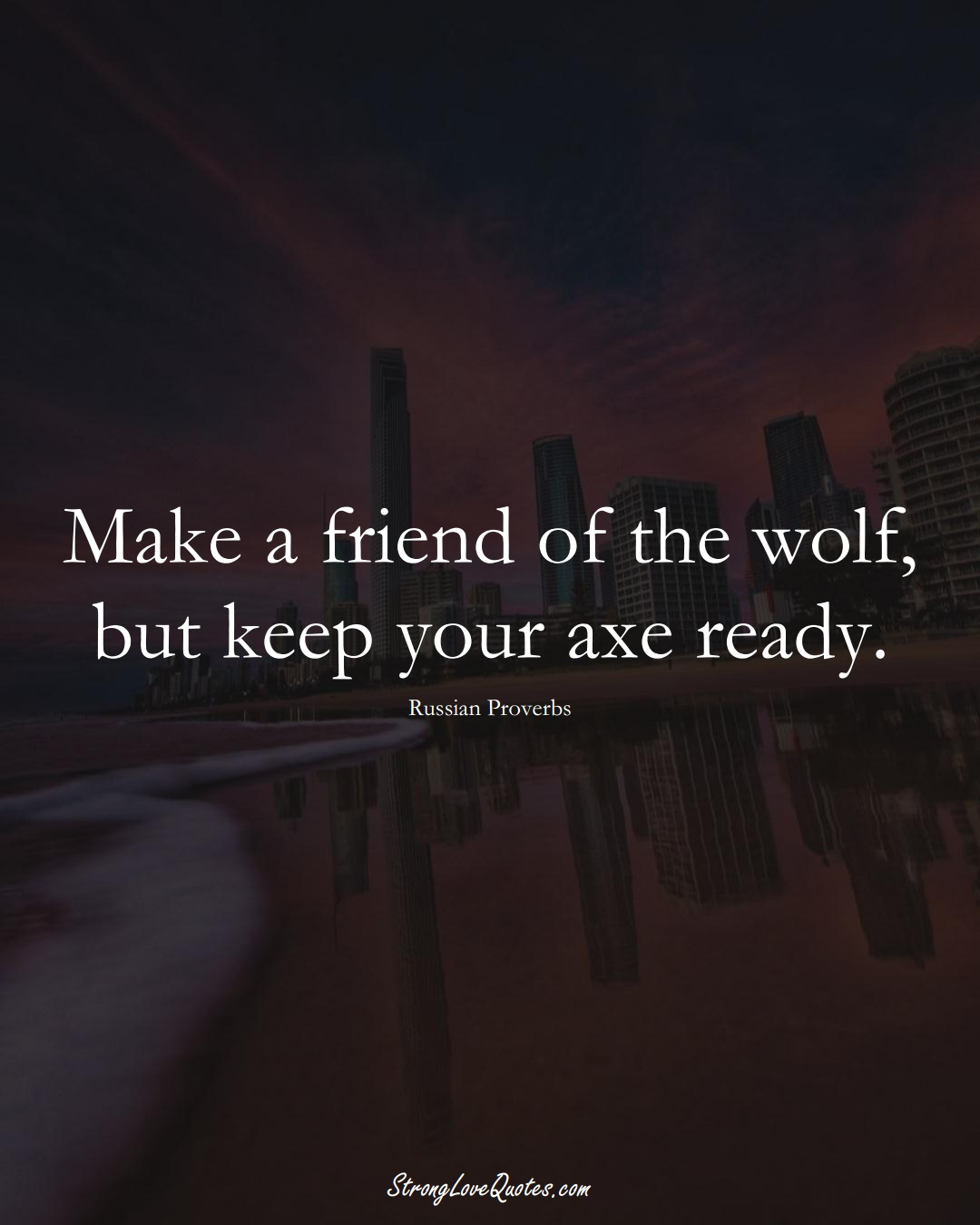 Make a friend of the wolf, but keep your axe ready. (Russian Sayings);  #AsianSayings