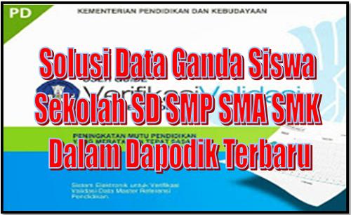 Solusi Data Ganda Siswa Sekolah SD SMP SMA SMK Dalam Dapodik Terbaru