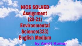 Environmental Science (333)   NIOS FREE SOLVED ASSIGNMENTS (2020-21)   TMA-20-21-ENGLISH MEDIUM