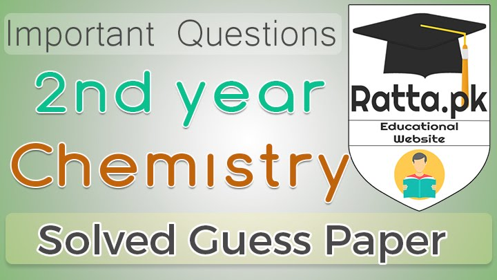 2nd Year (12th class) Chemistry Guess Paper Solved 2020