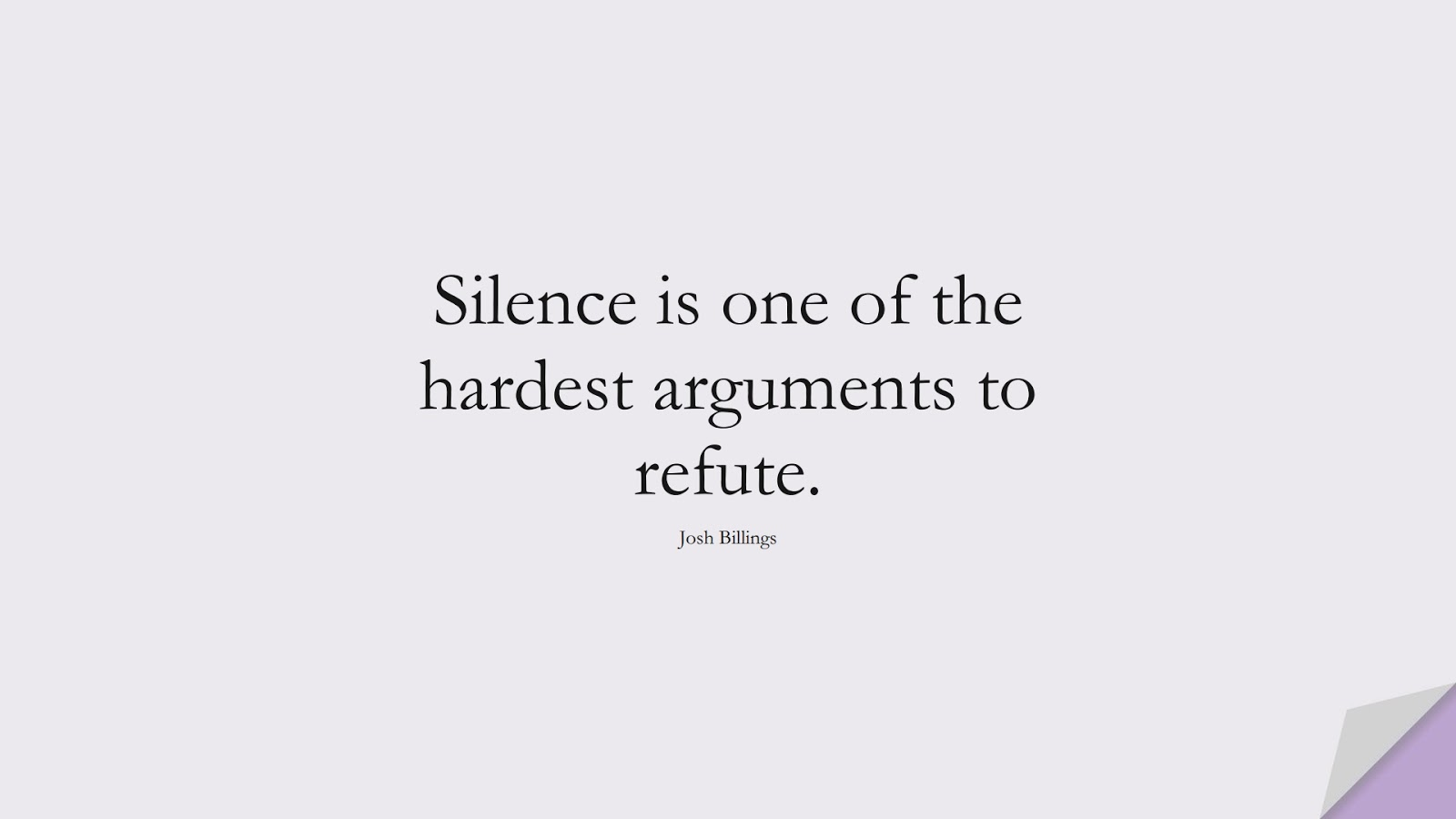 Silence is one of the hardest arguments to refute. (Josh Billings);  #MotivationalQuotes