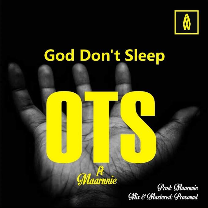 [Music] OTS Ft Maarnnie - God Don't Sleep