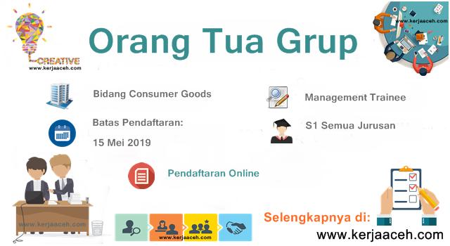 Lowongan Kerja Aceh Terbaru 2019 Gaji di atas 5 Juta Management Trainee di Orang Tua Grup (OT)