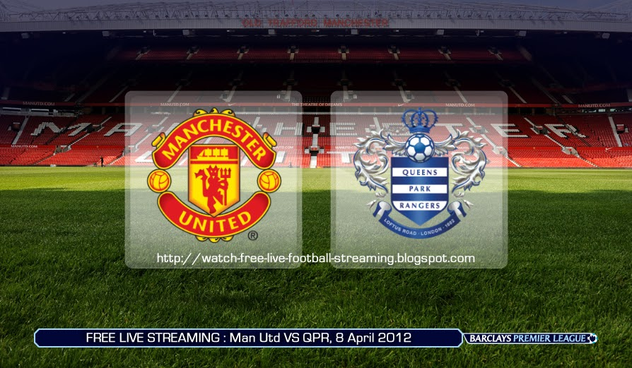 Watch Live Football Online For FREE: EPL LIVE STREAMING : Man Utd vs QPR - 8 April 2012