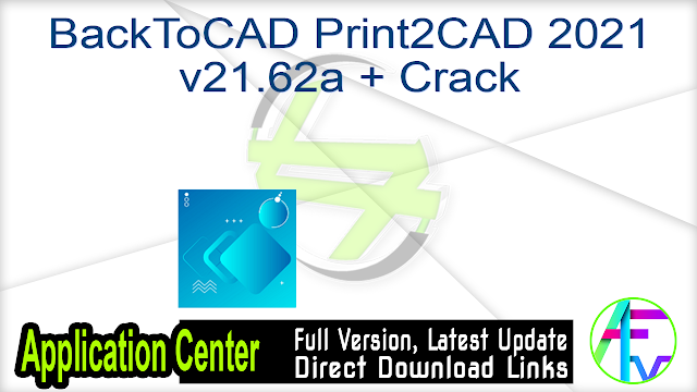 BackToCAD Print2CAD 2021 v21.62a + Crack