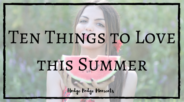 Ten Things to Love this Summer