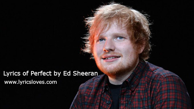 Lyrics of Perfect by Ed Sheeran