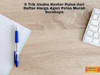 5 Trik Usaha Konter Pulsa dari Daftar Harga Agen Pulsa Murah Surabaya