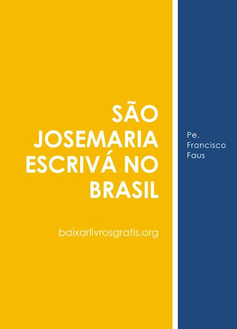 São Josemaria Escrivá no Brasil - Pe. Francisco Faus