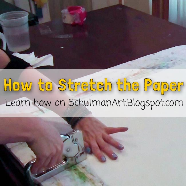 watercolor techniques | how to stretch watercolor paper http://schulmanart.blogspot.com/2016/03/how-to-stretch-watercolor-paper.html
