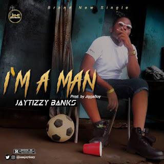 Jaytizzy Banks - I'm A Man