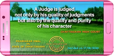 A Judge is judged not only by his quality of judgments but also by the quality and purity of his character