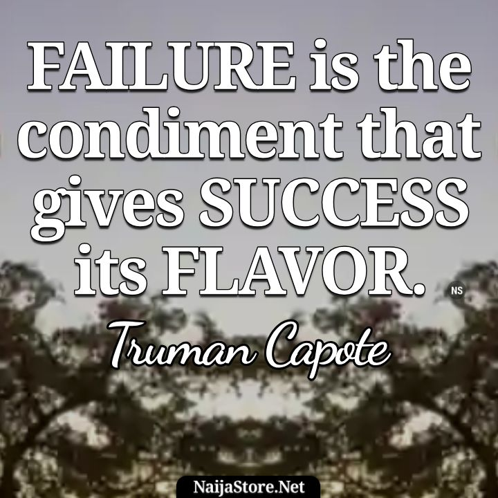 Truman Capote's Quote: Failure is the condiment that gives success its flavor - Motivational Quotes