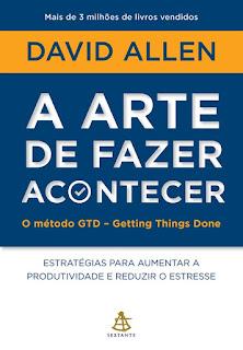 A arte de fazer acontecer, David Allen, Editora Sextante
