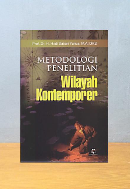 METODOLOGI PENELITIAN WILAYAH KONTEMPORER, Hadi Sabari Yunus