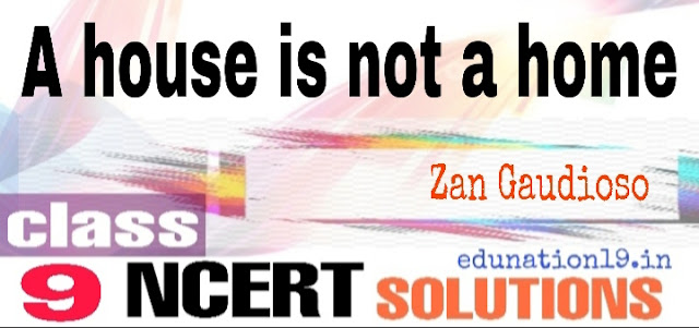 A house is not a home class 9 NCERT solutions
