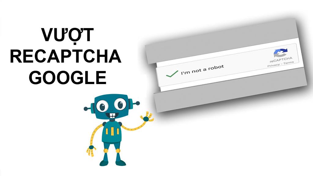 Tự động vượt Recaptcha Google nhanh chóng trên Chrome và Cốc Cốc