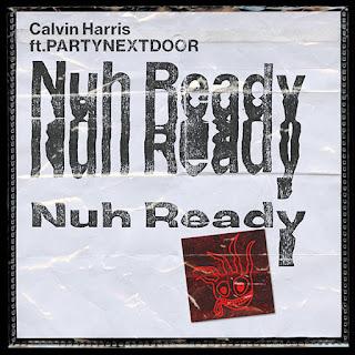 Calvin Harris feat. PARTYNEXTDOOR - Nuh Ready Nuh Ready