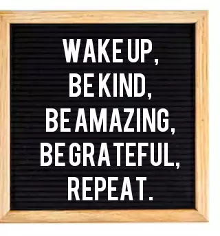 letter board quotes, Wake up, be kind, be amazing, be grateful, repeat