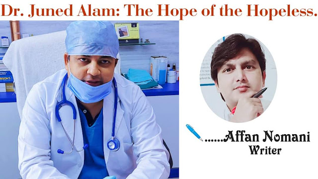 Dr. Juned Alam: The Hope of the Hopeless - Affan Nomani