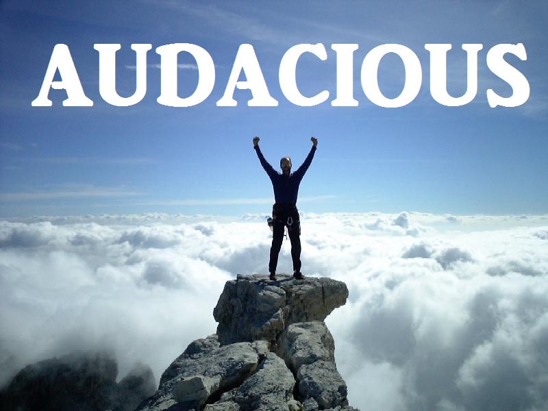 http://1.bp.blogspot.com/-u5w3WhVOkiQ/UFCUhSVakEI/AAAAAAAABP8/bNh_AKPTCCg/s1600/Audacious.jpg Audacity Meaning