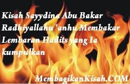 Kisah Sayydina Abu Bakar Radhiyallahu 'anhu Membakar Lembaran Hadits yang Ia kumpulkan
