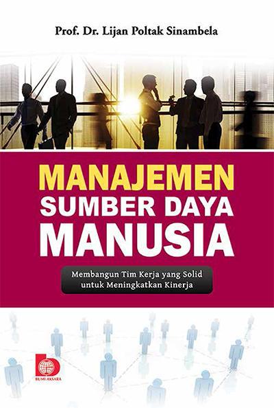 Manajemen Sumber Daya Manusia adalah suatu pendekatan terhadap manajemen manusia yang ber Manajemen Sumber Daya Manusia Penulis: Prof. Dr. Lijan Poltak Sinambela