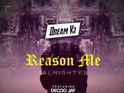 Music: Dream VJ ft Decoo Jay x Gibbs Aloma- Reason Me (Almighty)