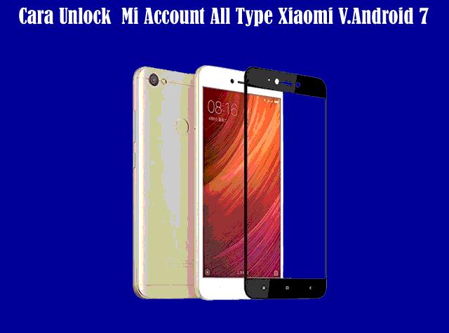 Cara Alternatif Unlock atau Bypass Mi Account All Type Xiaomi Versi Android 7 Keatas Tanpa Flashing
