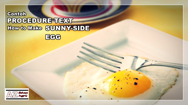 Contoh Procedure Text How To Make Sunny Side Egg Dan Artinya A Z