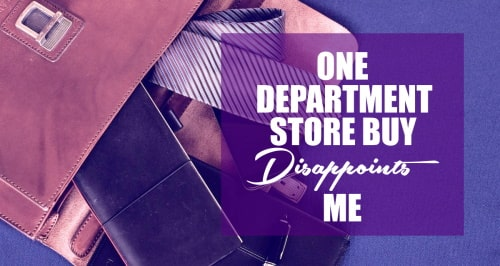 Disappointments in buying at department stores.