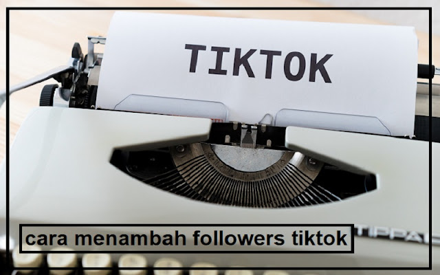 menambah followers tiktok