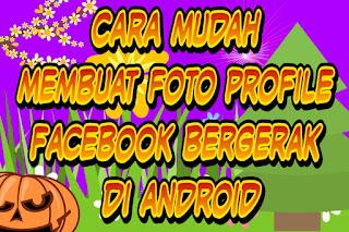 Cara mudah membuat foto profile Facebook bergerak di android