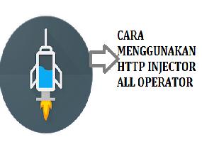 Cara Menggunakan Http Injector All Operator Terbaru Kupas Habis