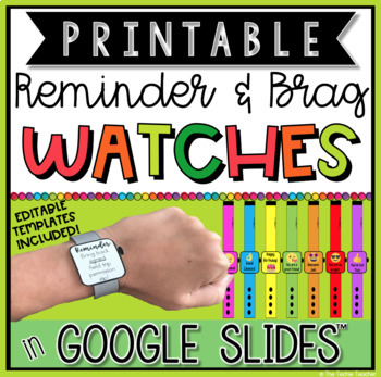 Printable Reminder and Brag Watches that are editable!