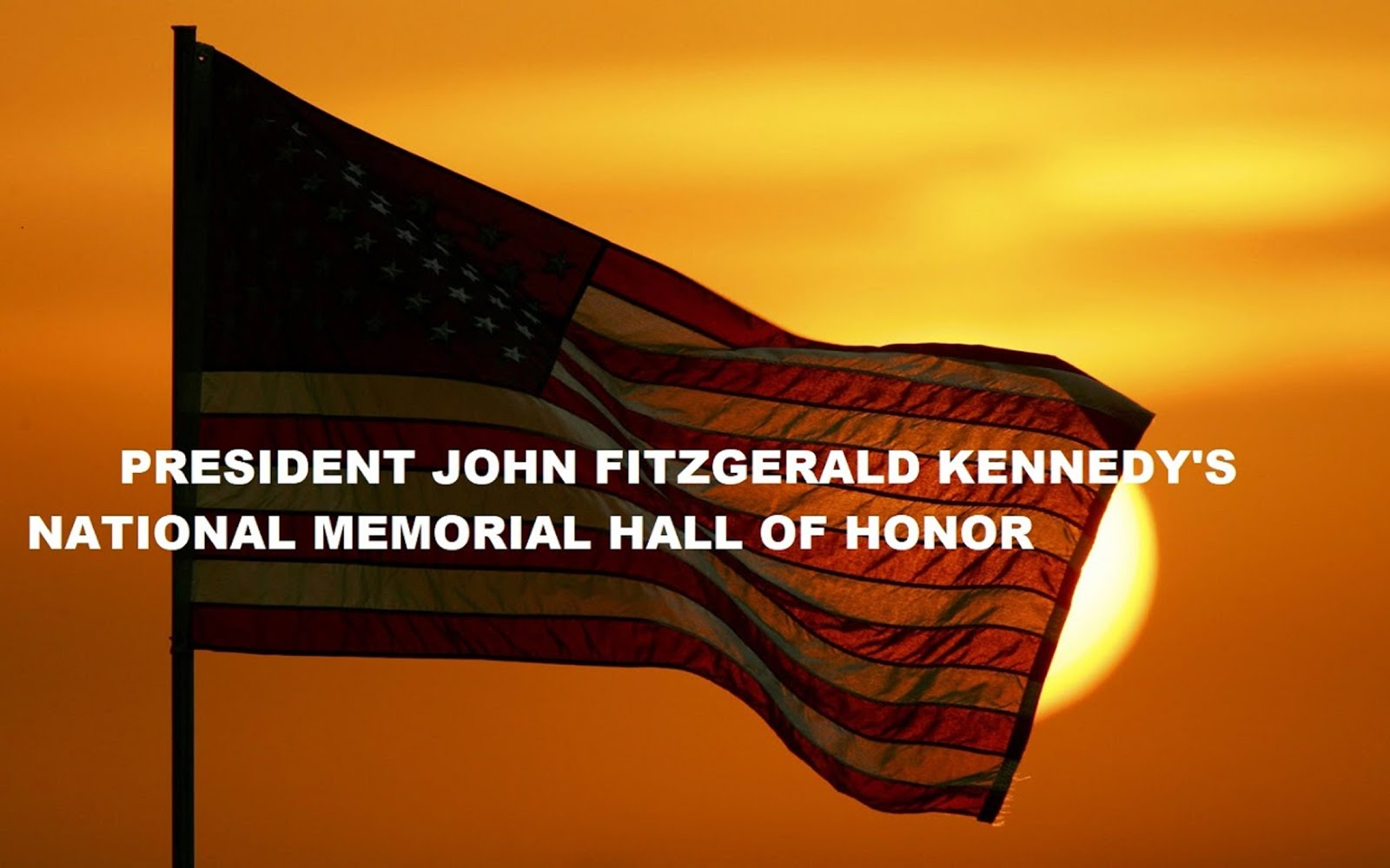 PRESIDENT JOHN FITZGERALD KENNEDY'S NATIONAL HALL OF HONOR