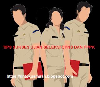 Tips sukses ujian Seleksi CPNS dan PPPK